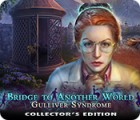 Bridge to Another World: Gulliver Syndrome Collector's Edition spēle