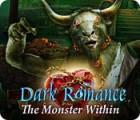 Dark Romance: The Monster Within spēle
