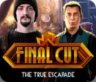 Final Cut: The True Escapade spēle