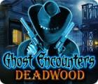Ghost Encounters: Deadwood spēle