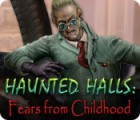 Haunted Halls: Fears from Childhood spēle