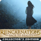 Reincarnations: Back to Reality Collector's Edition spēle